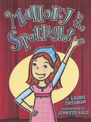Mallory in the Spotlight By Friedman, Laurie B./ Kalis, Jennifer (ILT)